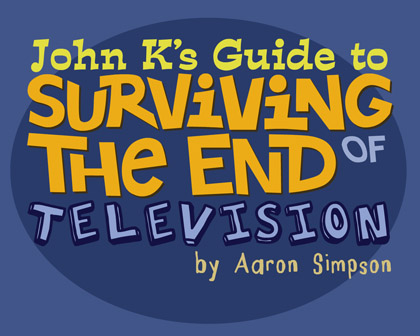 John K's Guide to Surviving the End of Television